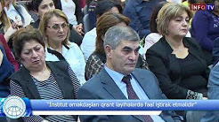 """""""İnstitut əməkdaşları qrant layihələrdə fəal iştirak etməlidir"""""""