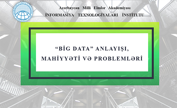 """""""Big data anlayışı, mahiyyəti və problemləri"""" mövzusunda məruzə dinlənildi"""