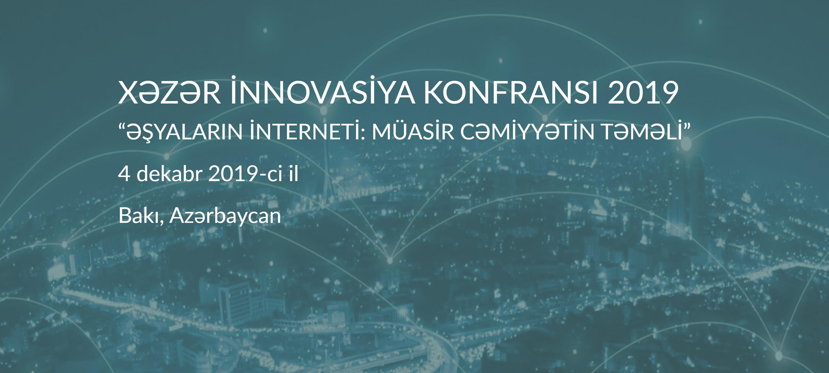 """""""Əşyalar interneti: müasir cəmiyyətin təməli"""" mövzusunda II Xəzər İnnovasiya Konfransı keçiriləcək"""